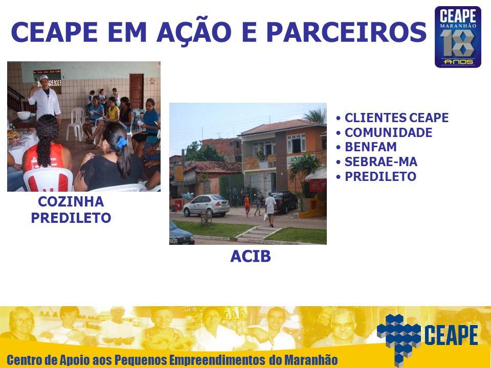 Centro de Apoio aos Pequenos Empreendimentos do Maranhão ACIB COZINHA PREDILETO CLIENTES CEAPE COMUNIDADE BENFAM SEBRAE-MA PREDILETO CEAPE EM AÇÃO E P