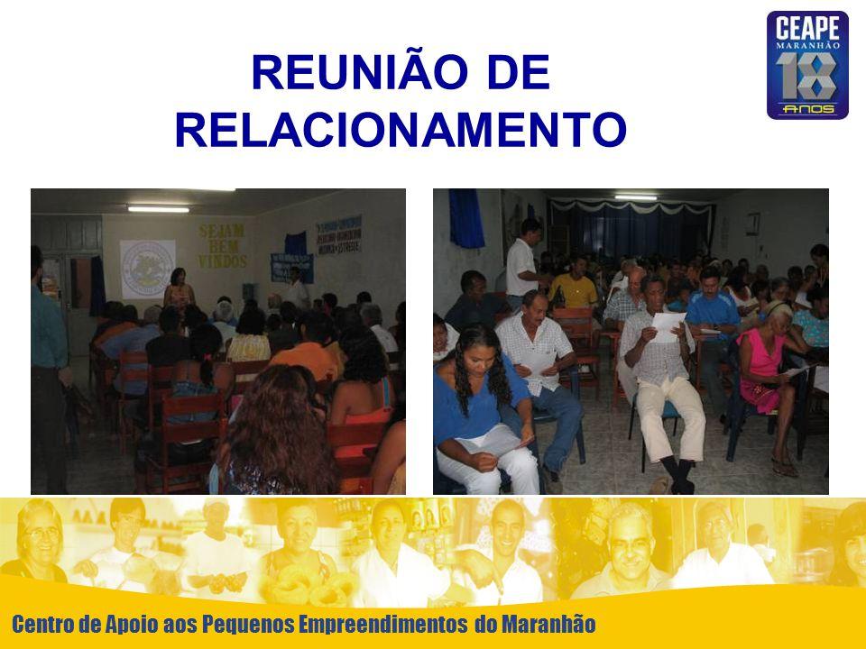 Centro de Apoio aos Pequenos Empreendimentos do Maranhão REUNIÃO DE RELACIONAMENTO Centro de Apoio aos Pequenos Empreendimentos do Maranhão