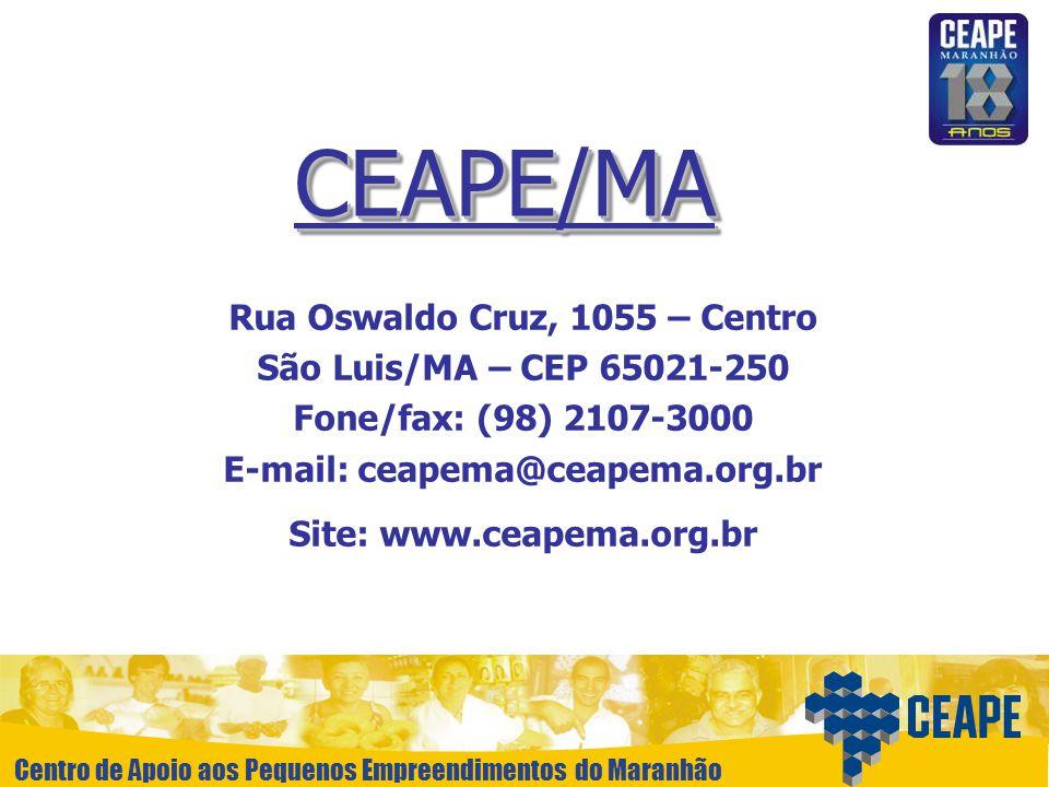 Centro de Apoio aos Pequenos Empreendimentos do Maranhão CEAPE/MACEAPE/MA Rua Oswaldo Cruz, 1055 – Centro São Luis/MA – CEP 65021-250 Fone/fax: (98) 2