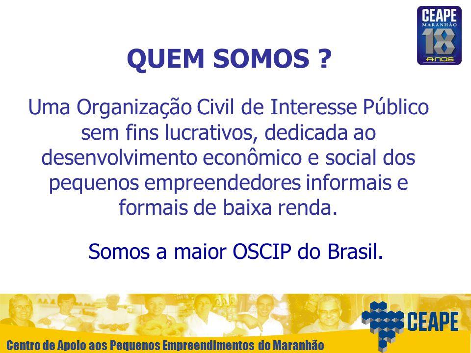 Centro de Apoio aos Pequenos Empreendimentos do Maranhão QUEM SOMOS ? Uma Organização Civil de Interesse Público sem fins lucrativos, dedicada ao dese