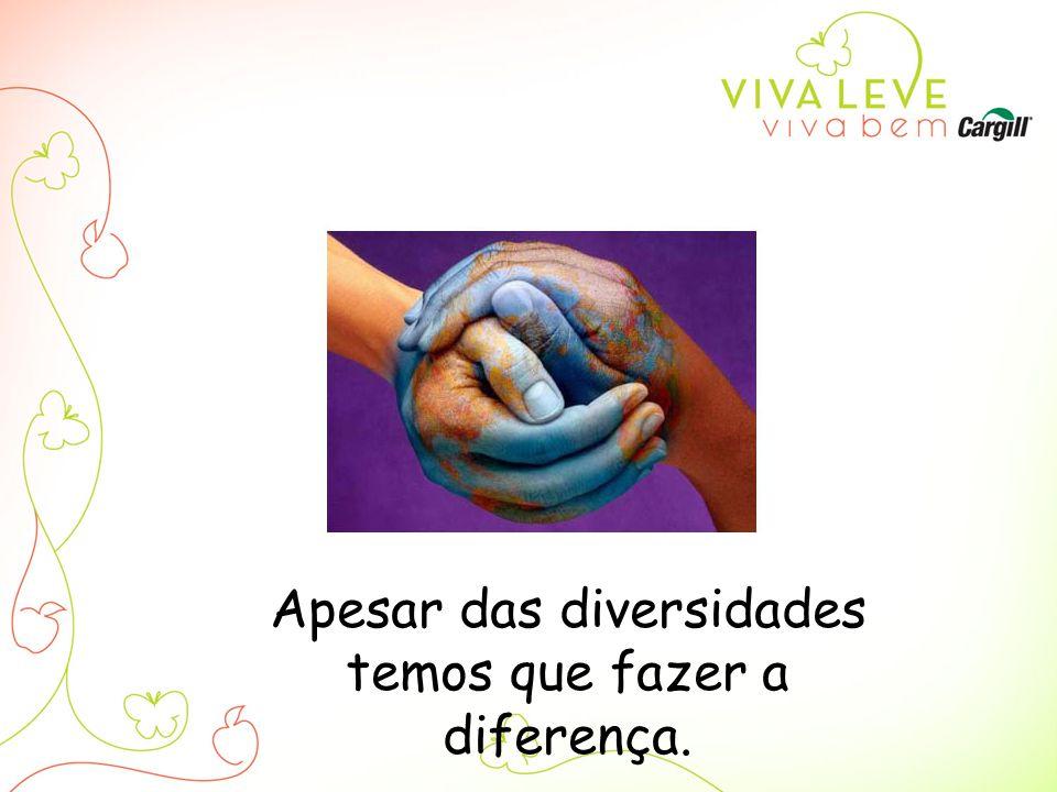 Apesar das diversidades temos que fazer a diferença.