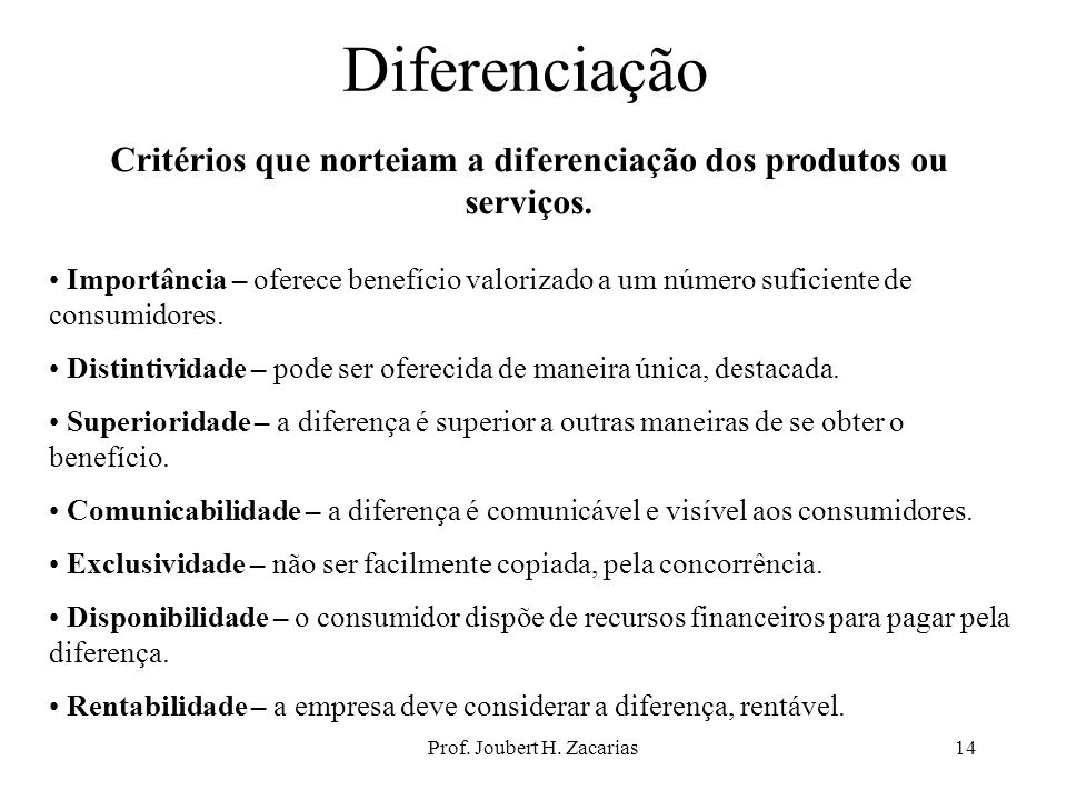 Prof. Joubert H. Zacarias14 Diferenciação Critérios que norteiam a diferenciação dos produtos ou serviços. Importância – oferece benefício valorizado