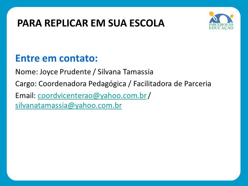 Entre em contato: Nome: Joyce Prudente / Silvana Tamassia Cargo: Coordenadora Pedagógica / Facilitadora de Parceria Email: coordvicenterao@yahoo.com.b
