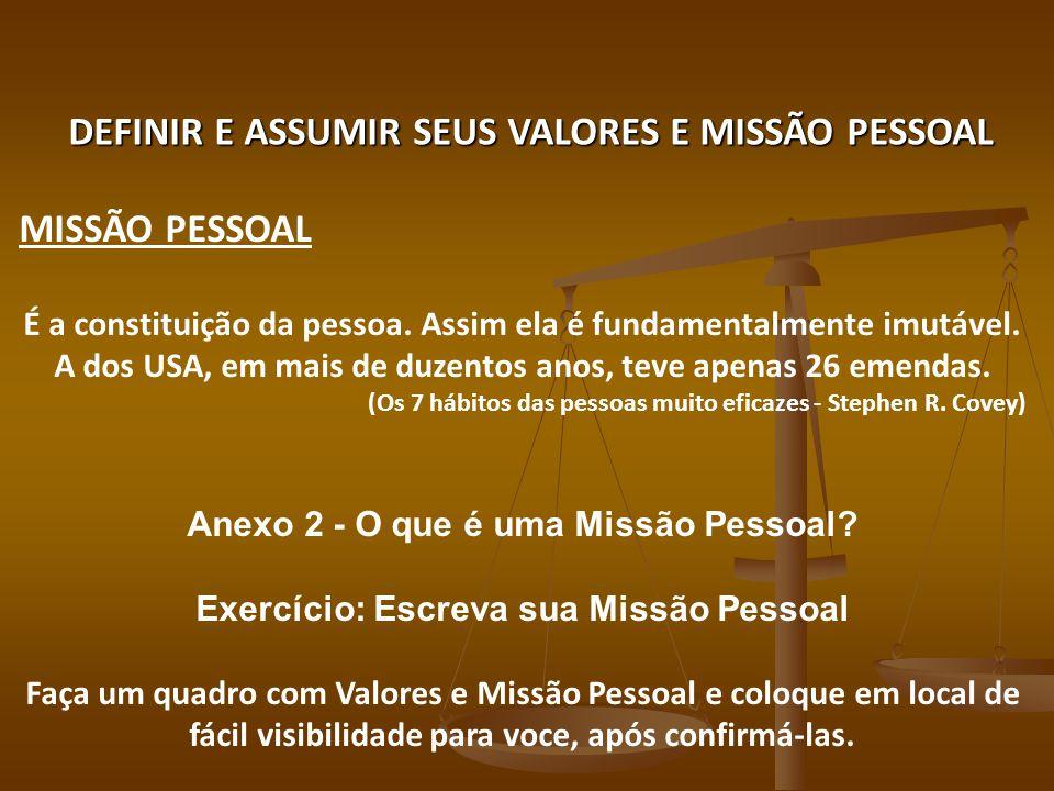 DEFINIR E ASSUMIR SEUS VALORES E MISSÃO PESSOAL MISSÃO PESSOAL É a constituição da pessoa.