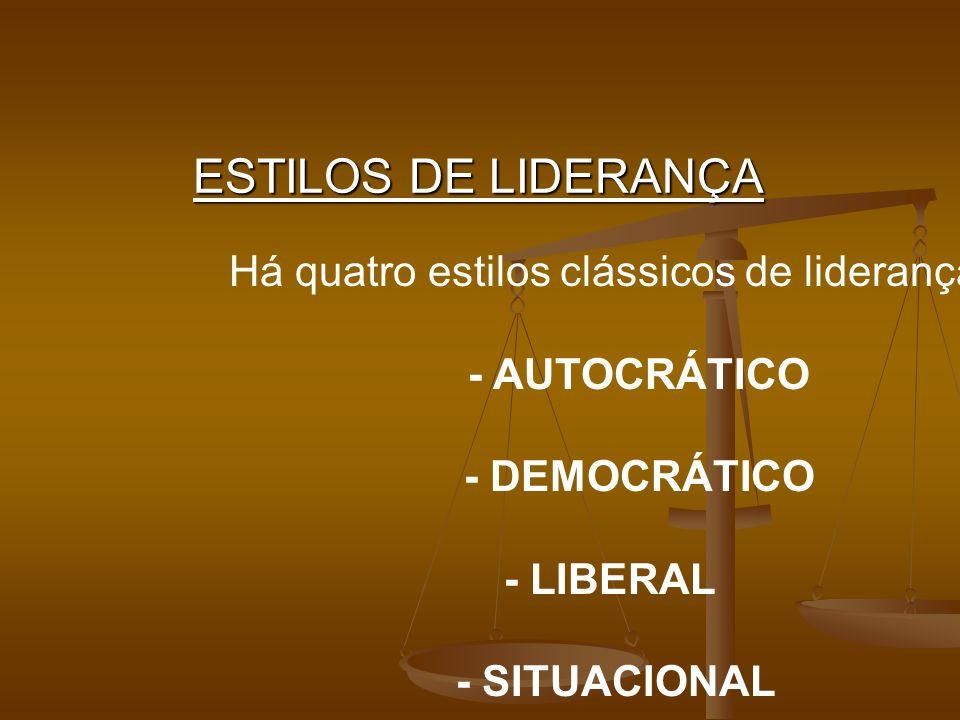 ESTILOS DE LIDERANÇA Há quatro estilos clássicos de liderança: - AUTOCRÁTICO - DEMOCRÁTICO - LIBERAL - SITUACIONAL