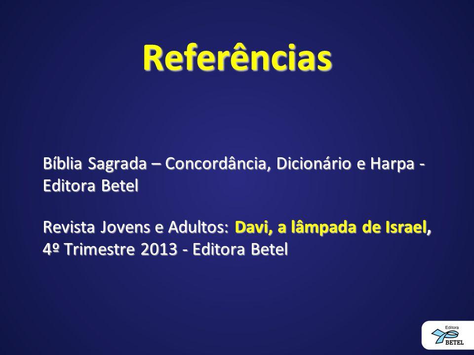 Referências Bíblia Sagrada – Concordância, Dicionário e Harpa - Editora Betel Revista Jovens e Adultos: Davi, a lâmpada de Israel, 4º Trimestre 2013 -
