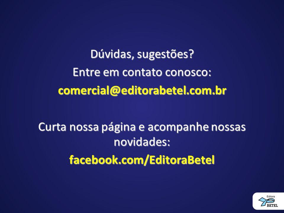 Dúvidas, sugestões? Entre em contato conosco: comercial@editorabetel.com.br Curta nossa página e acompanhe nossas novidades: facebook.com/EditoraBetel