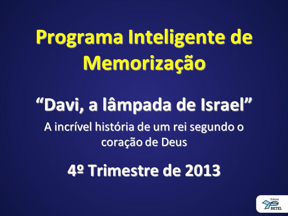 Programa Inteligente de Memorização Davi, a lâmpada de Israel A incrível história de um rei segundo o coração de Deus 4º Trimestre de 2013
