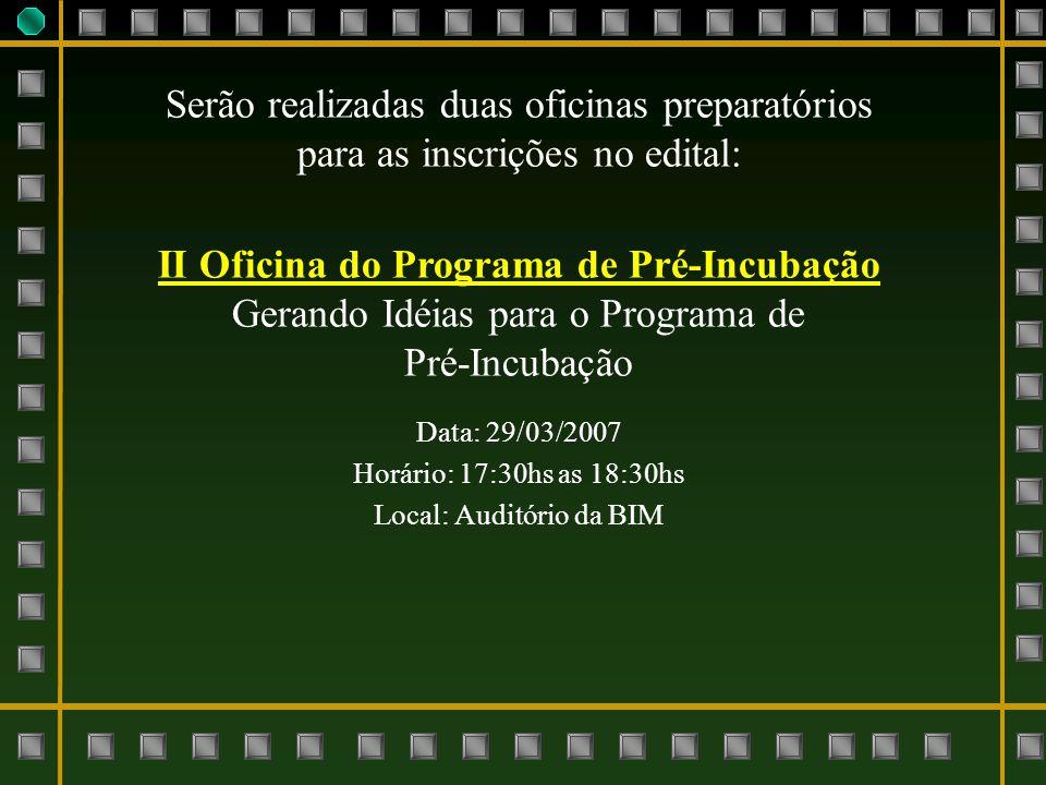 Serão realizadas duas oficinas preparatórios para as inscrições no edital: II Oficina do Programa de Pré-Incubação Gerando Idéias para o Programa de P