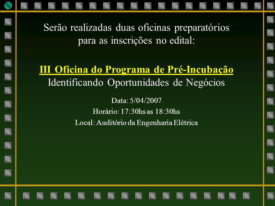 Serão realizadas duas oficinas preparatórios para as inscrições no edital: III Oficina do Programa de Pré-Incubação Identificando Oportunidades de Neg