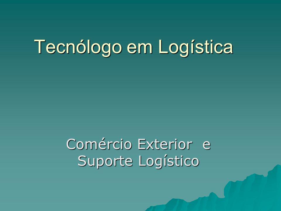 Tecnólogo em Logística Comércio Exterior e Suporte Logístico