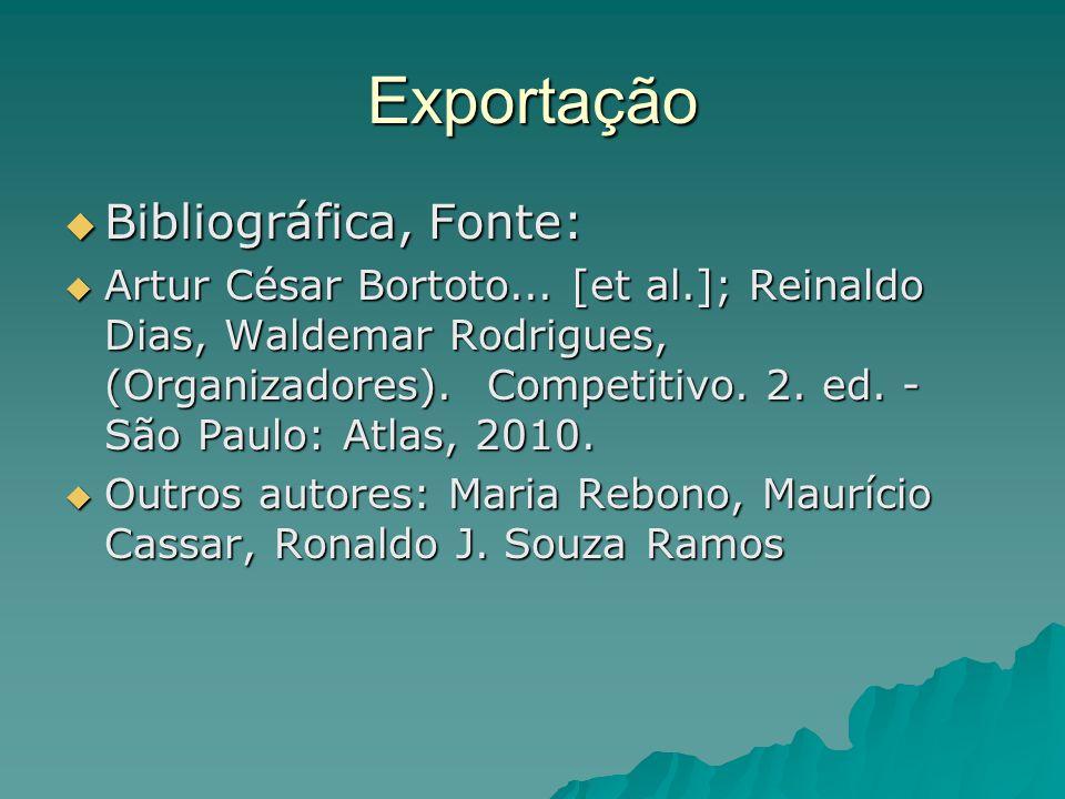 Exportação Bibliográfica, Fonte: Bibliográfica, Fonte: Artur César Bortoto... [et al.]; Reinaldo Dias, Waldemar Rodrigues, (Organizadores). Competitiv