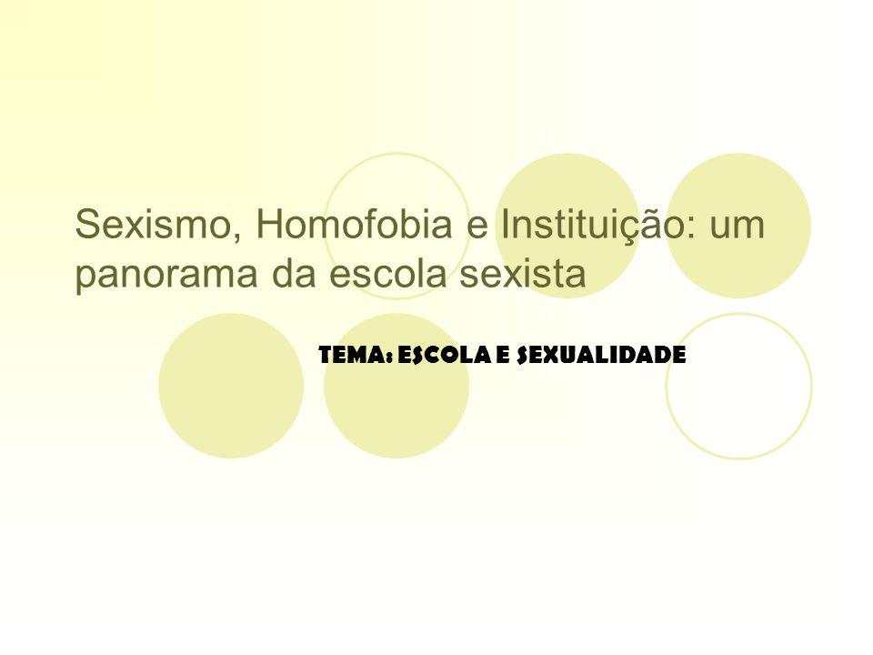 Sexismo, Homofobia e Instituição: um panorama da escola sexista As travestis e as transexuais por romperem a isomorfia sexo/gênero são as maiores vítimas da homofobia.