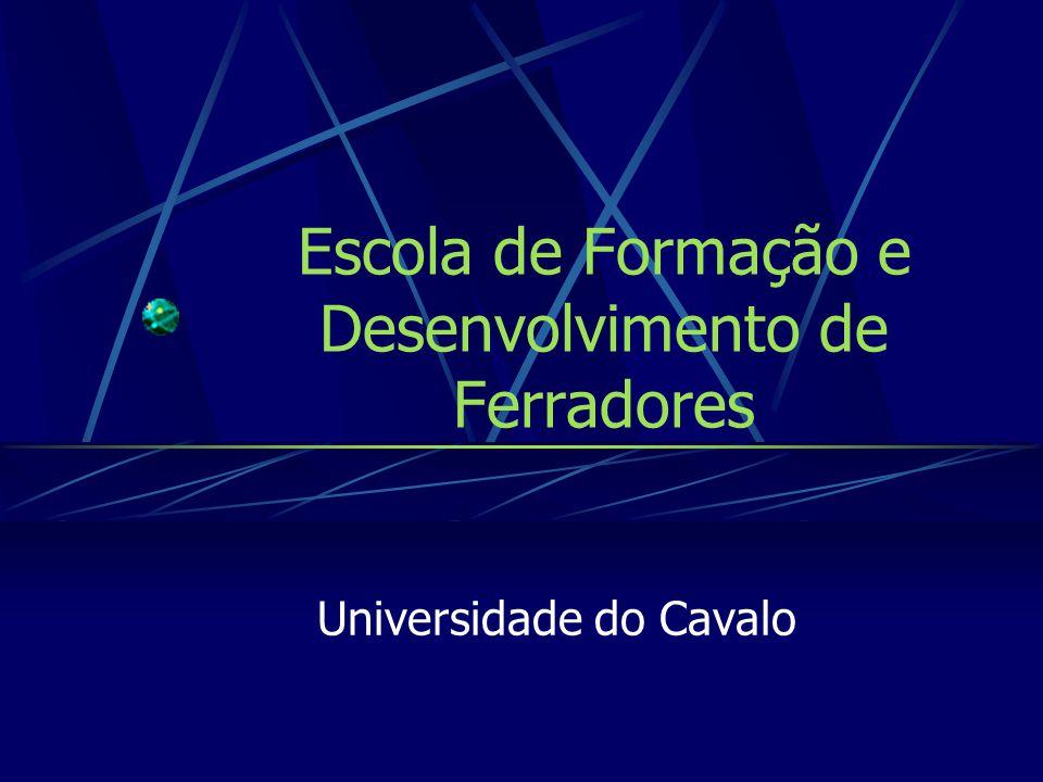 Escola de Formação e Desenvolvimento de Ferradores Universidade do Cavalo