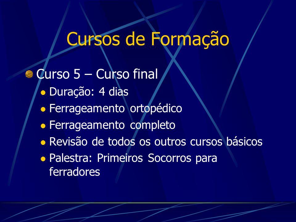 Cursos de Formação Curso 5 – Curso final Duração: 4 dias Ferrageamento ortopédico Ferrageamento completo Revisão de todos os outros cursos básicos Pal