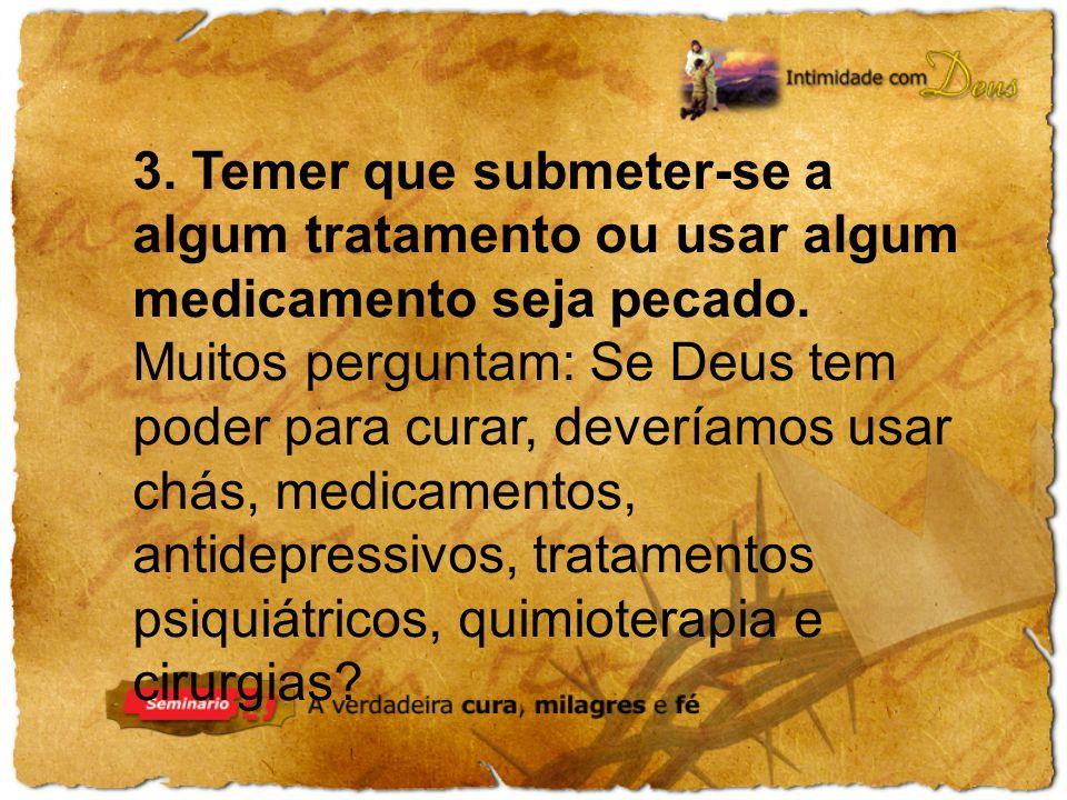 3.Temer que submeter-se a algum tratamento ou usar algum medicamento seja pecado.