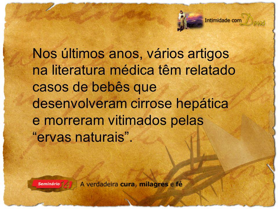Nos últimos anos, vários artigos na literatura médica têm relatado casos de bebês que desenvolveram cirrose hepática e morreram vitimados pelas ervas naturais.