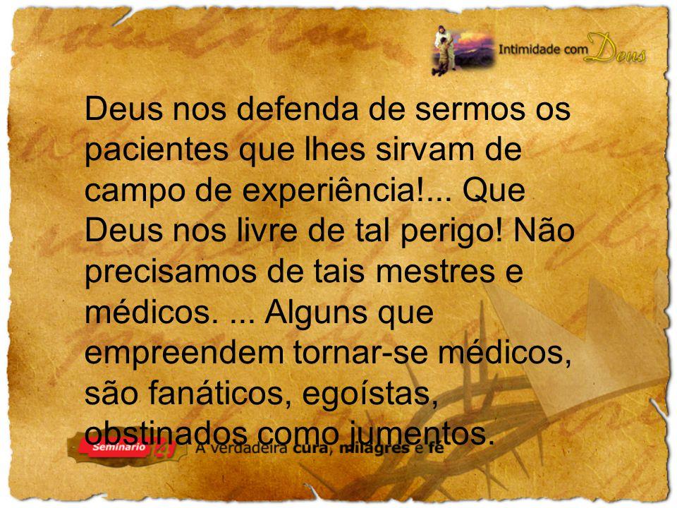 Deus nos defenda de sermos os pacientes que lhes sirvam de campo de experiência!...