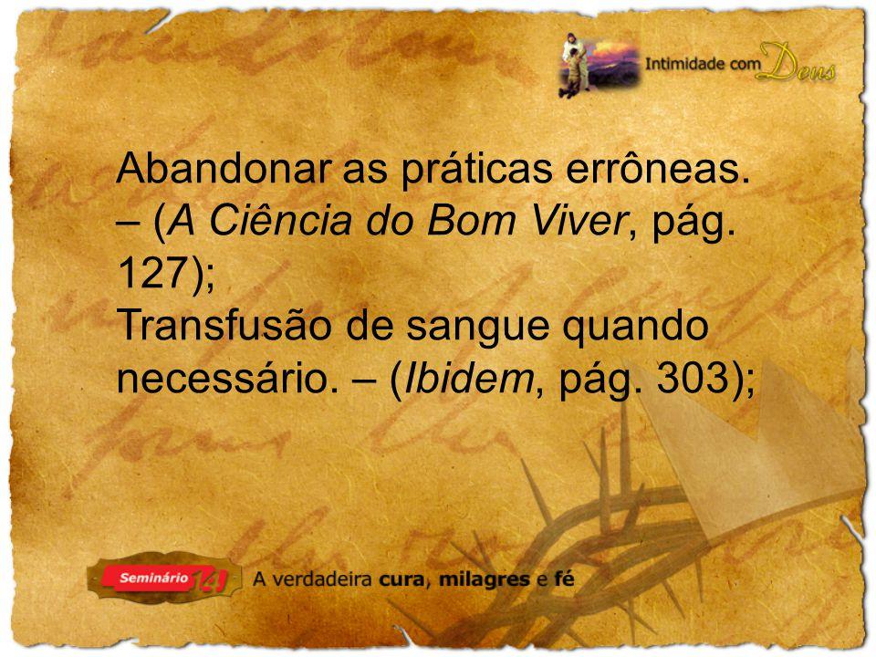 Abandonar as práticas errôneas.– (A Ciência do Bom Viver, pág.
