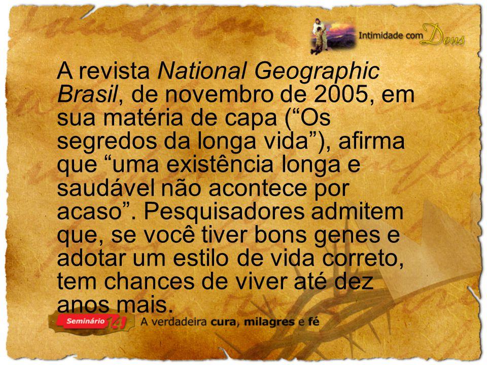 A revista National Geographic Brasil, de novembro de 2005, em sua matéria de capa (Os segredos da longa vida), afirma que uma existência longa e saudável não acontece por acaso.