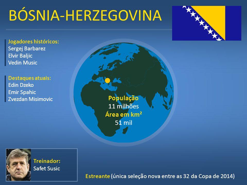 BÓSNIA-HERZEGOVINA Jogadores históricos: Sergej Barbarez Elvir Baljic Vedin Music Estreante (única seleção nova entre as 32 da Copa de 2014) Treinador
