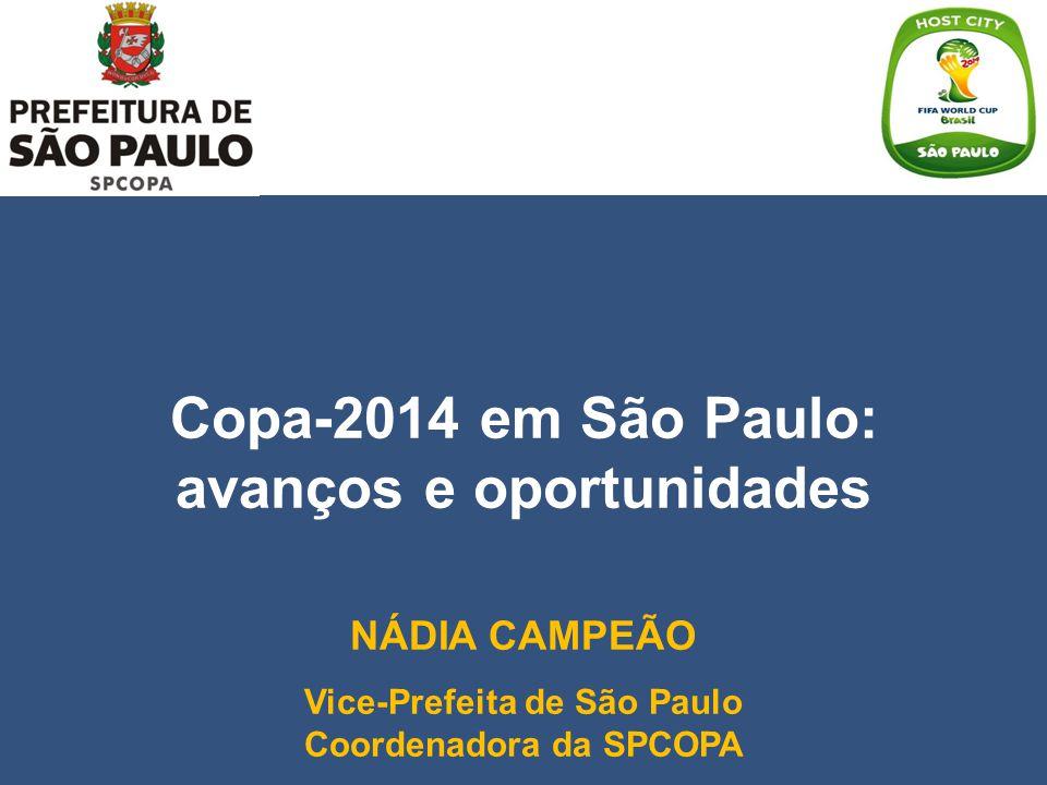 Copa-2014 em São Paulo: avanços e oportunidades NÁDIA CAMPEÃO Vice-Prefeita de São Paulo Coordenadora da SPCOPA