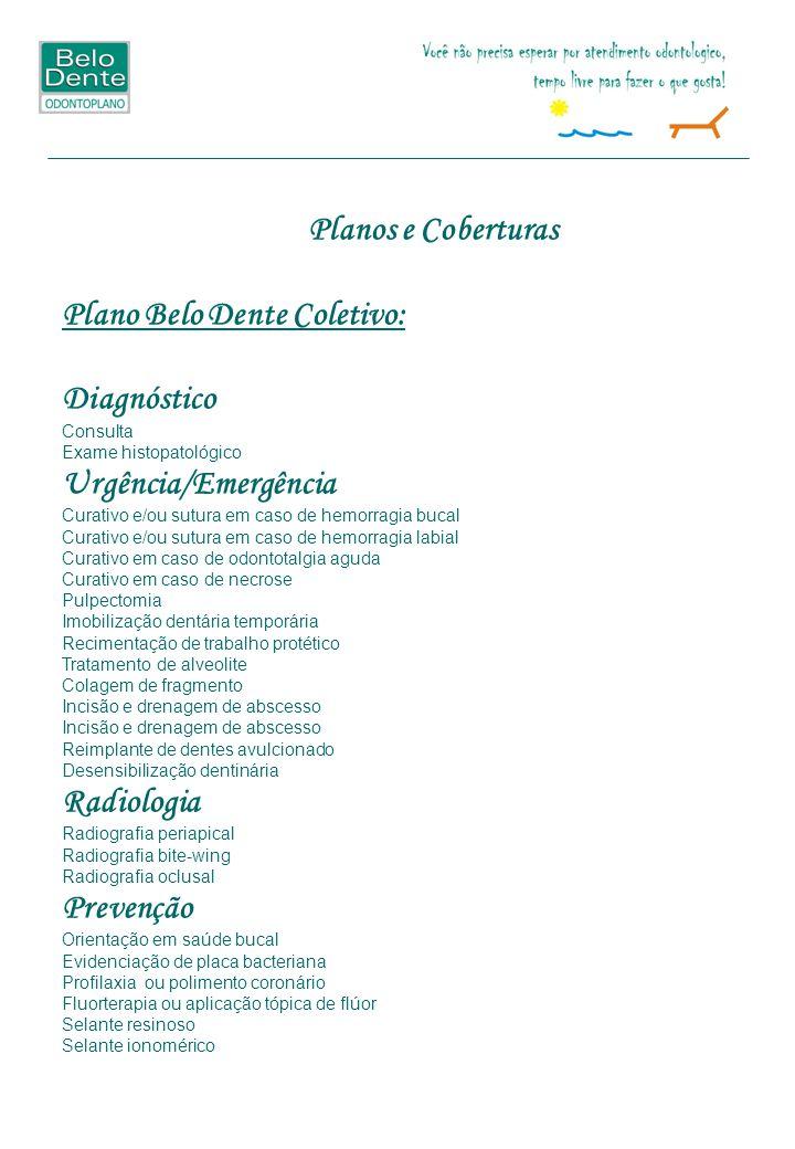 Planos e Coberturas Plano Belo Dente Coletivo: Diagnóstico Consulta Exame histopatológico Urgência/Emergência Curativo e/ou sutura em caso de hemorrag
