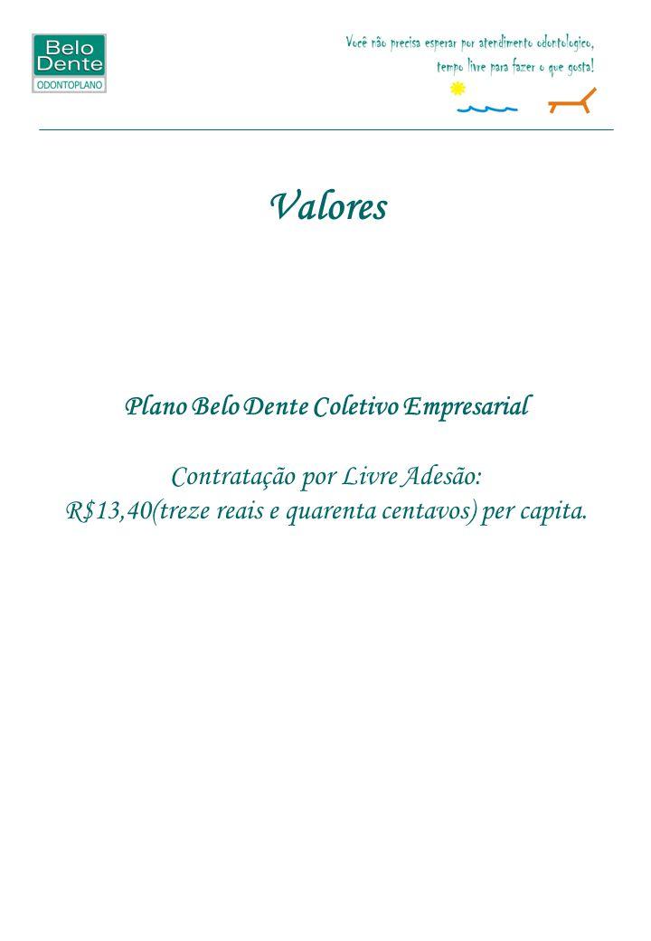Valores Plano Belo Dente Coletivo Empresarial Contratação por Livre Adesão: R$13,40(treze reais e quarenta centavos) per capita.