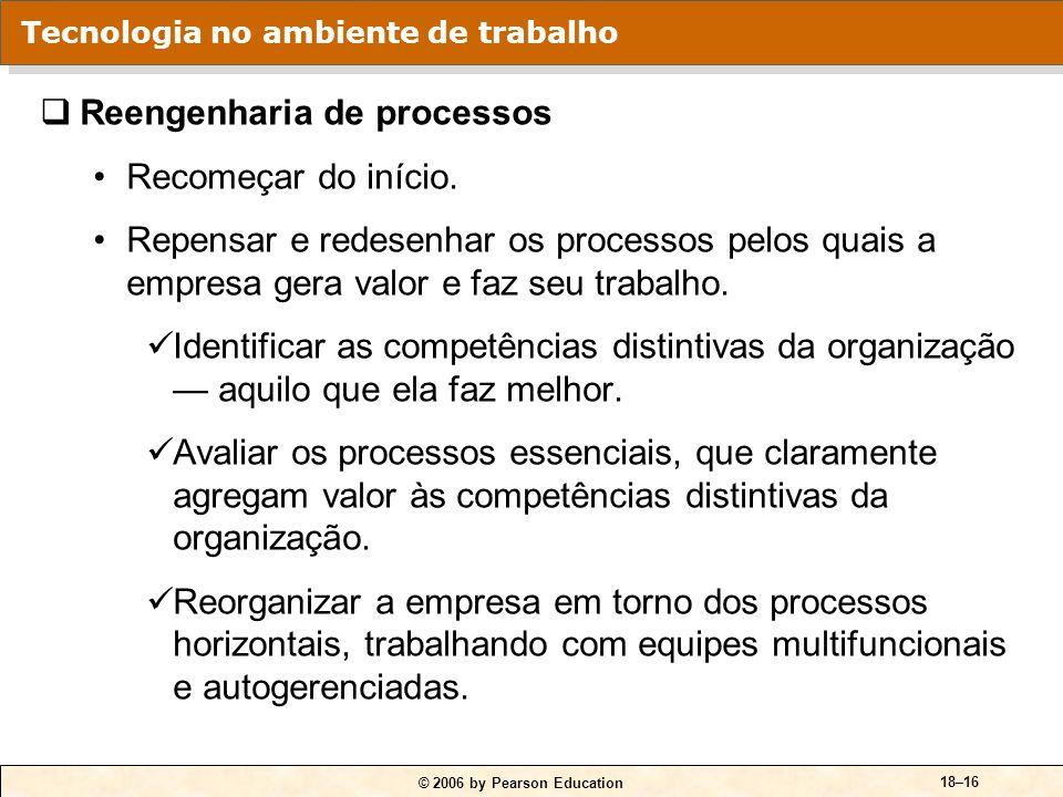 © 2006 by Pearson Education 18–16 Reengenharia de processos Recomeçar do início. Repensar e redesenhar os processos pelos quais a empresa gera valor e