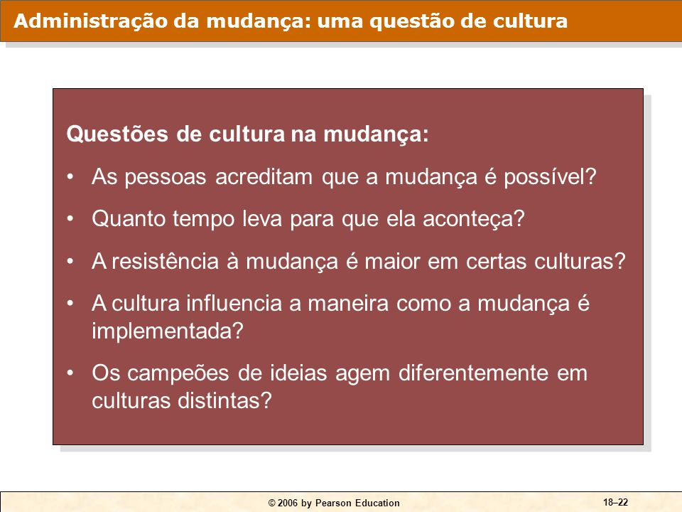 © 2006 by Pearson Education 18–22 Questões de cultura na mudança: As pessoas acreditam que a mudança é possível? Quanto tempo leva para que ela aconte