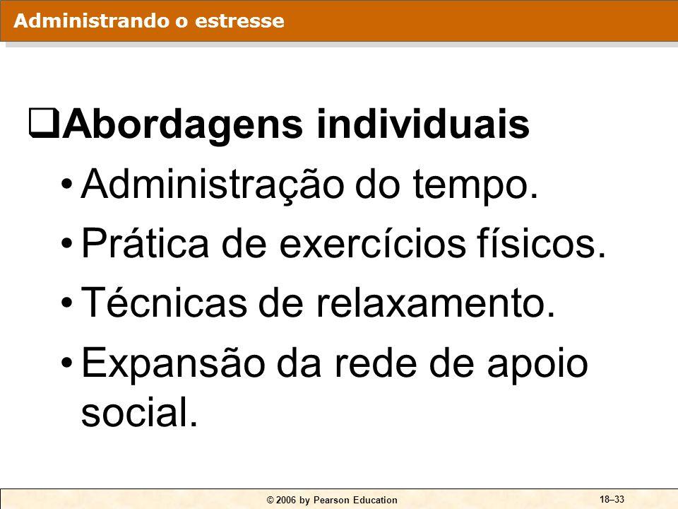 © 2006 by Pearson Education 18–33 Abordagens individuais Administração do tempo. Prática de exercícios físicos. Técnicas de relaxamento. Expansão da r