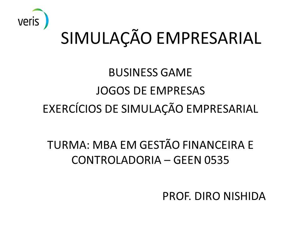 SIMULAÇÃO EMPRESARIAL BUSINESS GAME JOGOS DE EMPRESAS EXERCÍCIOS DE SIMULAÇÃO EMPRESARIAL TURMA: MBA EM GESTÃO FINANCEIRA E CONTROLADORIA – GEEN 0535