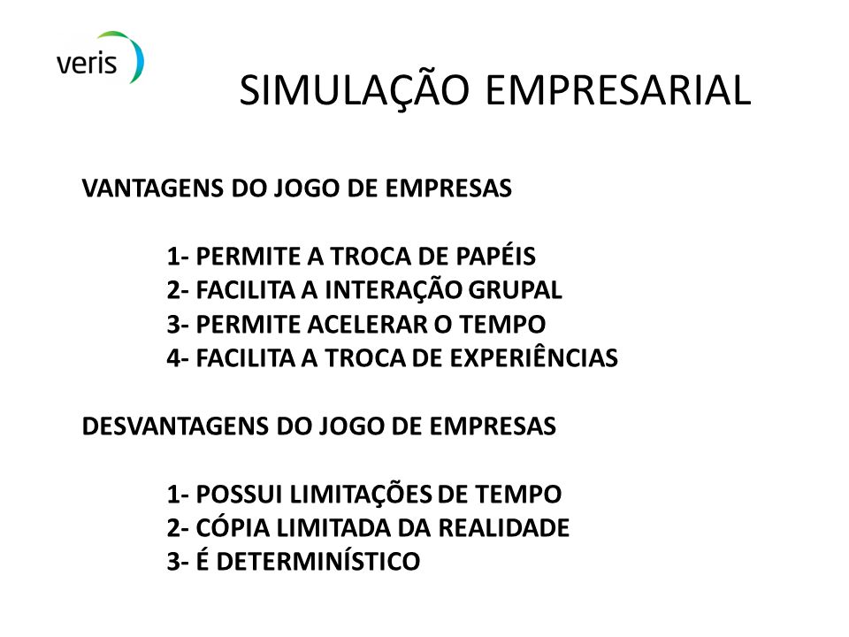 SIMULAÇÃO EMPRESARIAL VANTAGENS DO JOGO DE EMPRESAS 1- PERMITE A TROCA DE PAPÉIS 2- FACILITA A INTERAÇÃO GRUPAL 3- PERMITE ACELERAR O TEMPO 4- FACILIT