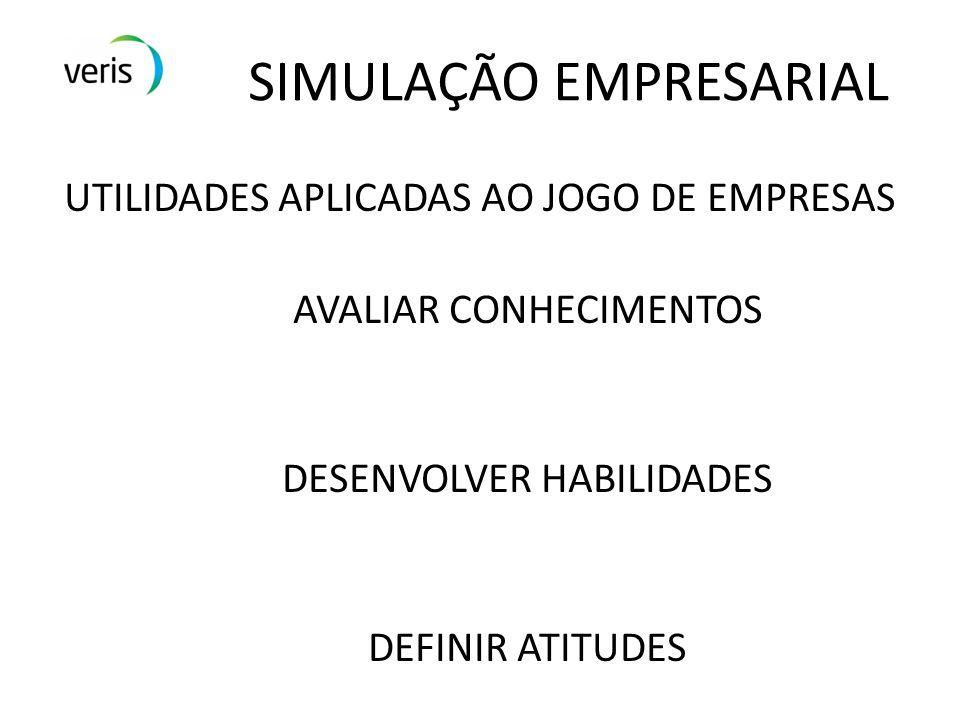 SIMULAÇÃO EMPRESARIAL UTILIDADES APLICADAS AO JOGO DE EMPRESAS AVALIAR CONHECIMENTOS DESENVOLVER HABILIDADES DEFINIR ATITUDES