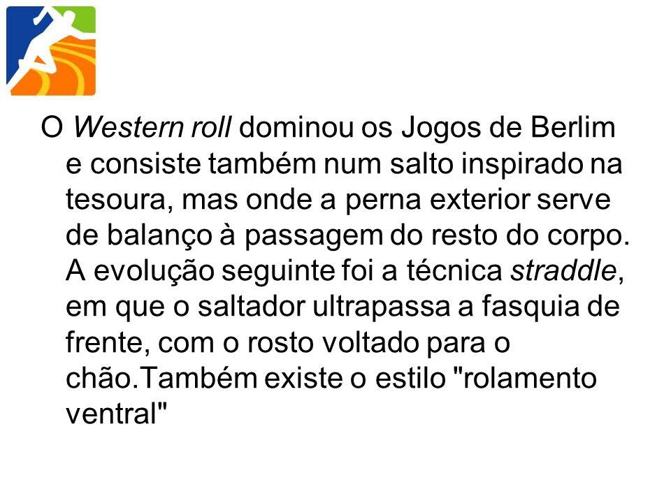 O Western roll dominou os Jogos de Berlim e consiste também num salto inspirado na tesoura, mas onde a perna exterior serve de balanço à passagem do r