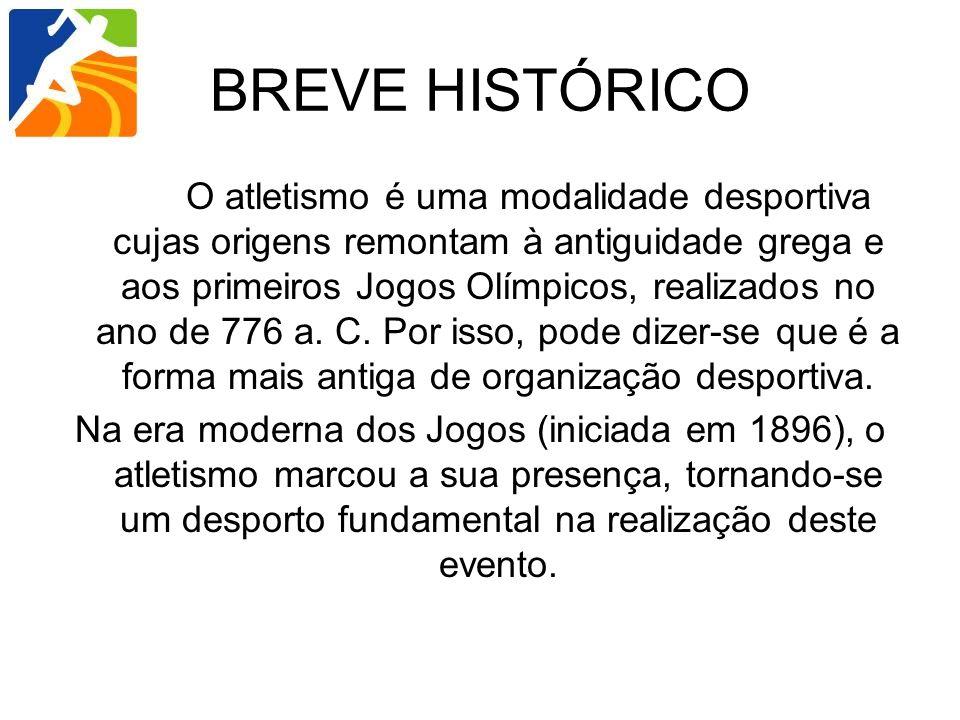 BREVE HISTÓRICO O atletismo é uma modalidade desportiva cujas origens remontam à antiguidade grega e aos primeiros Jogos Olímpicos, realizados no ano