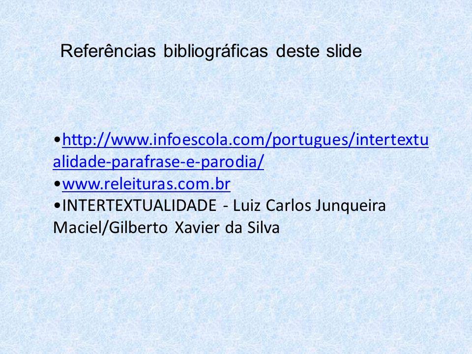 http://www.infoescola.com/portugues/intertextu alidade-parafrase-e-parodia/http://www.infoescola.com/portugues/intertextu alidade-parafrase-e-parodia/