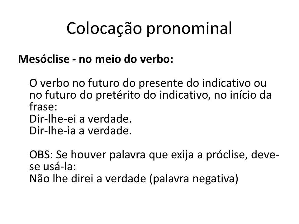 Colocação pronominal Próclise - antes do verbo: a) com palavras negativas: Nunca o conheci. b) com advérbios: Aqui se trabalha. c) com pronome indefin