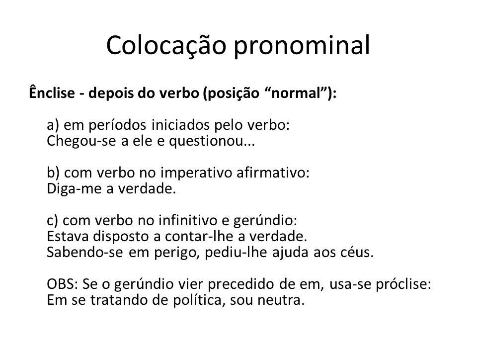 Colocação pronominal Mesóclise - no meio do verbo: O verbo no futuro do presente do indicativo ou no futuro do pretérito do indicativo, no início da f