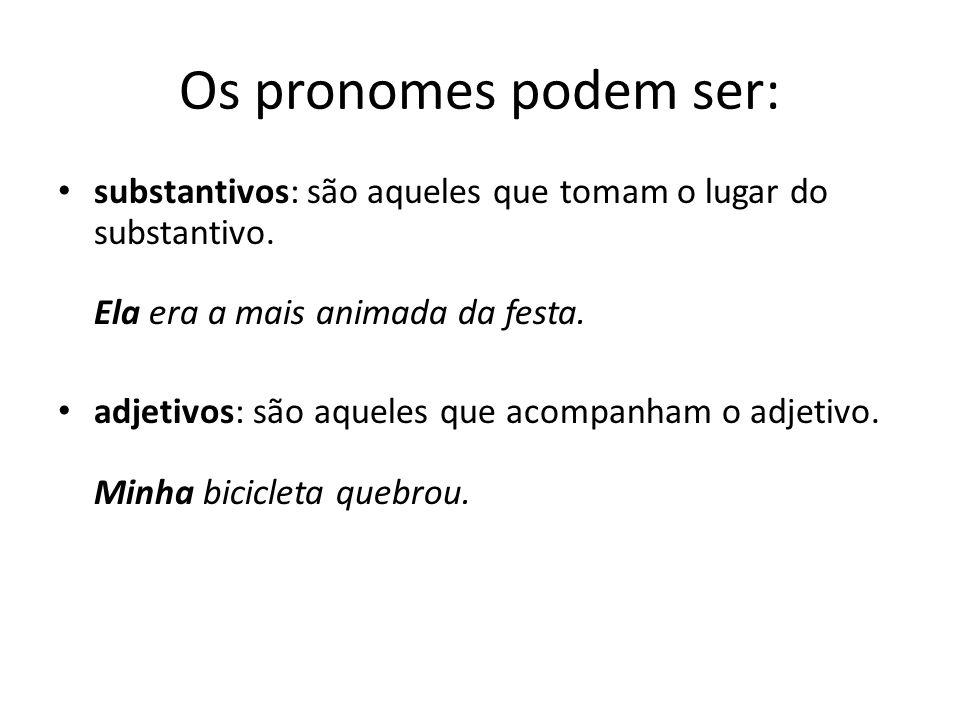 Os pronomes podem ser: substantivos: são aqueles que tomam o lugar do substantivo.
