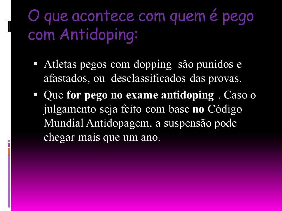 O que acontece com quem é pego com Antidoping: Atletas pegos com dopping são punidos e afastados, ou desclassificados das provas. Que for pego no exam
