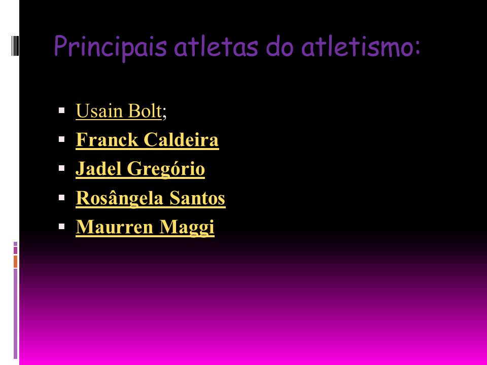 Principais atletas do atletismo: Usain Bolt; Usain Bolt Franck Caldeira Jadel Gregório Rosângela Santos Maurren Maggi