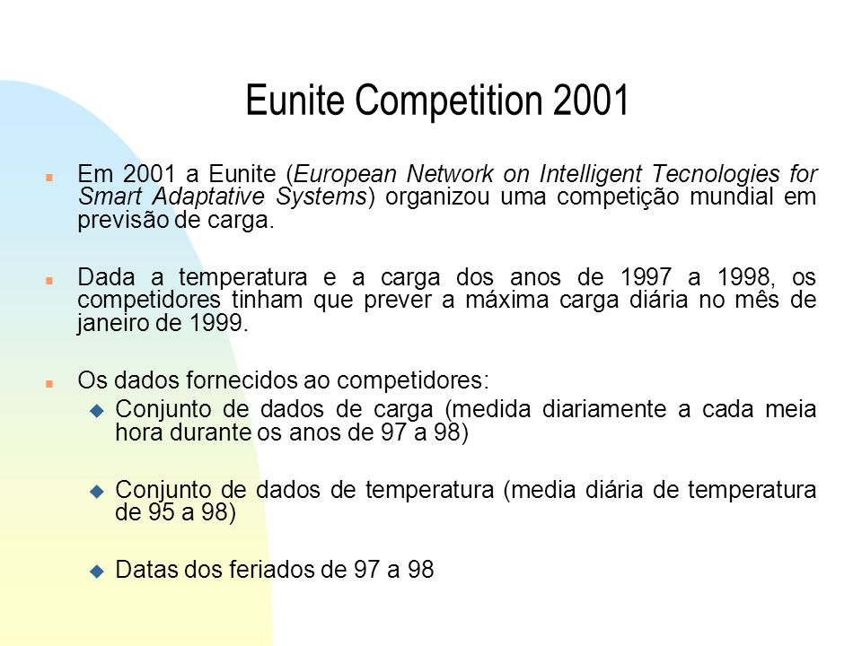 Eunite Competition 2001 n Em 2001 a Eunite (European Network on Intelligent Tecnologies for Smart Adaptative Systems) organizou uma competição mundial