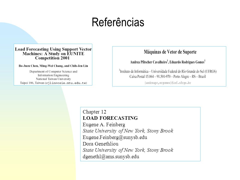 Referências Chapter 12 LOAD FORECASTING Eugene A. Feinberg State University of New York, Stony Brook Eugene.Feinberg@sunysb.edu Dora Genethliou State