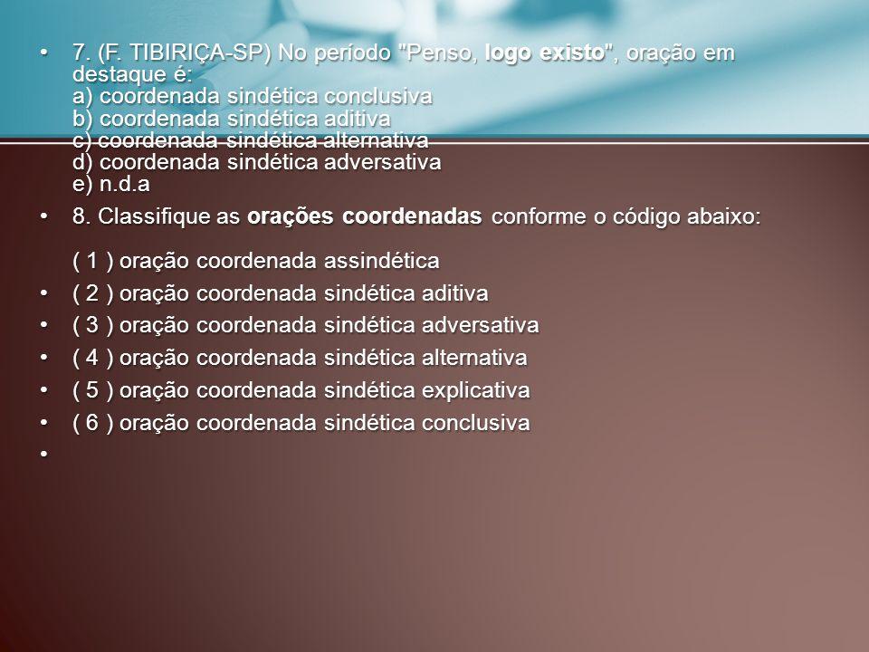 7. (F. TIBIRIÇA-SP) No período