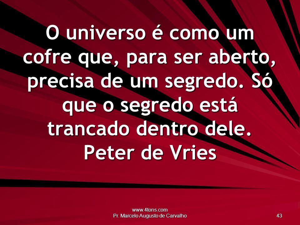 www.4tons.com Pr. Marcelo Augusto de Carvalho 43 O universo é como um cofre que, para ser aberto, precisa de um segredo. Só que o segredo está trancad