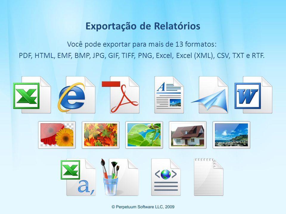 Exportação de Relatórios Você pode exportar para mais de 13 formatos: PDF, HTML, EMF, BMP, JPG, GIF, TIFF, PNG, Excel, Excel (XML), CSV, TXT e RTF.