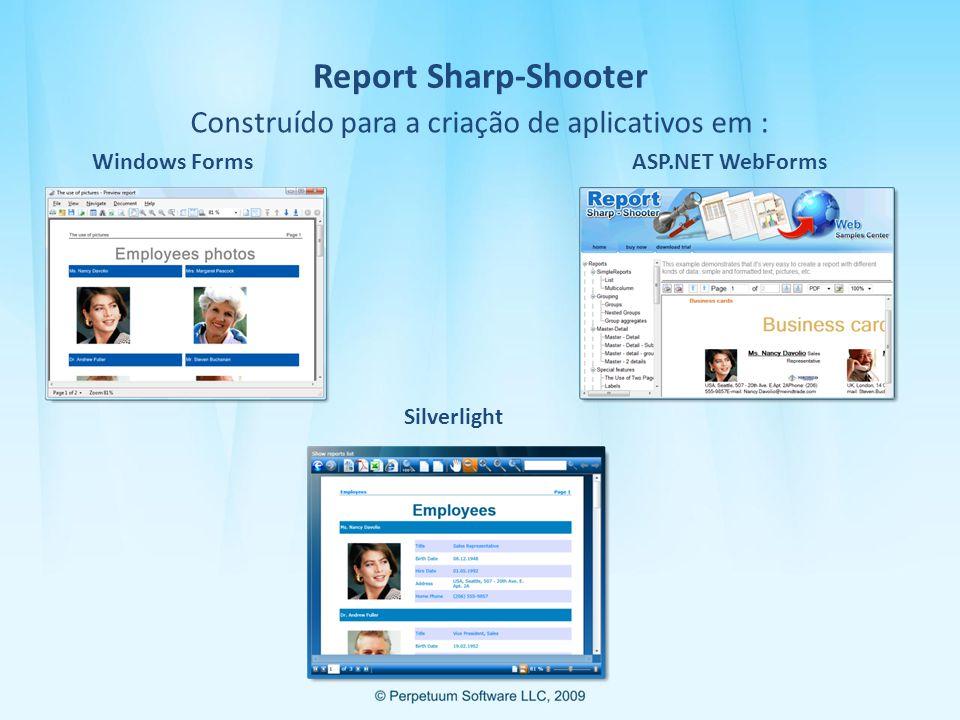 Report Sharp-Shooter Construído para a criação de aplicativos em : Windows FormsASP.NET WebForms Silverlight