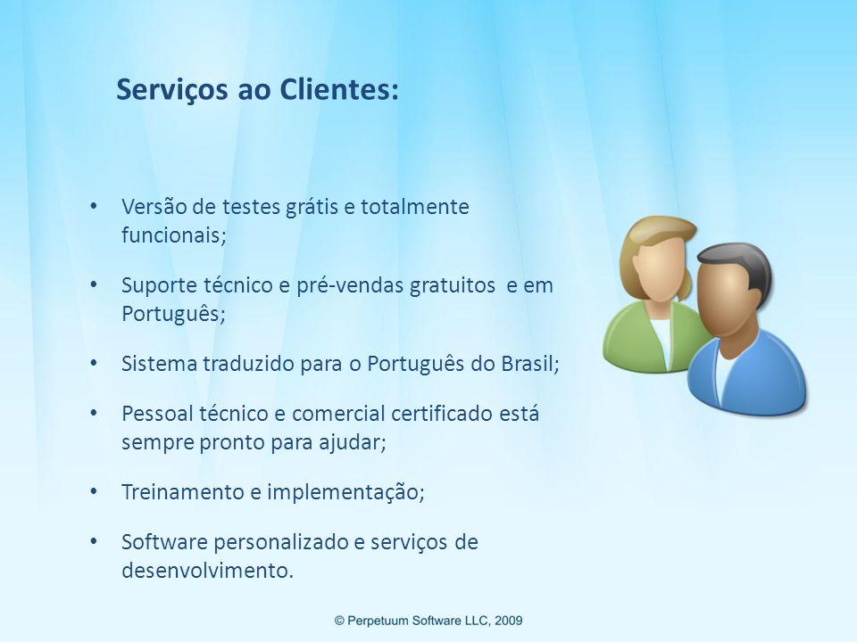 Serviços ao Clientes: Versão de testes grátis e totalmente funcionais; Suporte técnico e pré-vendas gratuitos e em Português; Sistema traduzido para o Português do Brasil; Pessoal técnico e comercial certificado está sempre pronto para ajudar; Treinamento e implementação; Software personalizado e serviços de desenvolvimento.