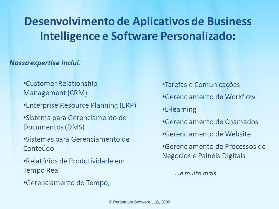 Desenvolvimento de Aplicativos de Business Intelligence e Software Personalizado: Nossa expertise inclui: Customer Relationship Management (CRM) Enterprise Resource Planning (ERP) Sistema para Gerenciamento de Documentos (DMS) Sistemas para Gerenciamento de Conteúdo Relatórios de Produtividade em Tempo Real Gerenciamento do Tempo, Tarefas e Comunicações Gerenciamento de Workflow E-learning Gerenciamento de Chamados Gerenciamento de Website Gerenciamento de Processos de Negócios e Painéis Digitais …e muito mais
